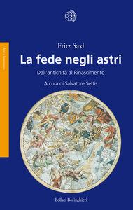Foto Cover di La fede negli astri. Dall'antichità al Rinascimento, Libro di Fritz Saxl, edito da Bollati Boringhieri