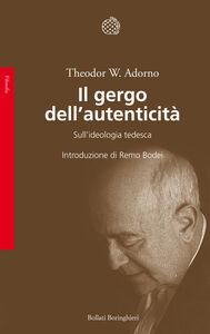 Foto Cover di Il gergo dell'autenticità. Sull'ideologia tedesca, Libro di Theodor W. Adorno, edito da Bollati Boringhieri