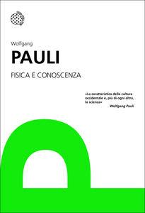 Libro Fisica e conoscenza Wolfgang Pauli