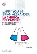 Libro La chimica dell'amore. La scienza del sesso e dell'attrazione Larry Young Brian Alexander