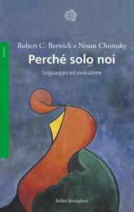 Foto Cover di Perché solo noi. Linguaggio ed evoluzione, Libro di Robert C. Berwick,Noam Chomsky, edito da Bollati Boringhieri