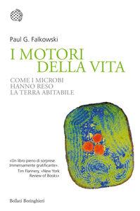 Libro I motori della vita. Come i microbi hanno reso la terra abitabile Paul G. Falkowski
