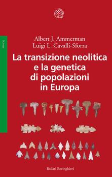 La transizione neolitica e la genetica di popolazioni in Europa - Albert J. Ammerman,Luigi Luca Cavalli Sforza - copertina