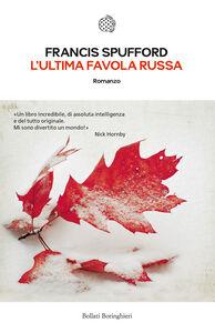 Foto Cover di L' ultima favola russa, Libro di Francis Spufford, edito da Bollati Boringhieri