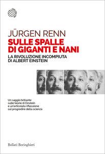 Libro Sulle spalle di giganti e nani. La rivoluzione incompiuta di Albert Einstein Jürgen Renn