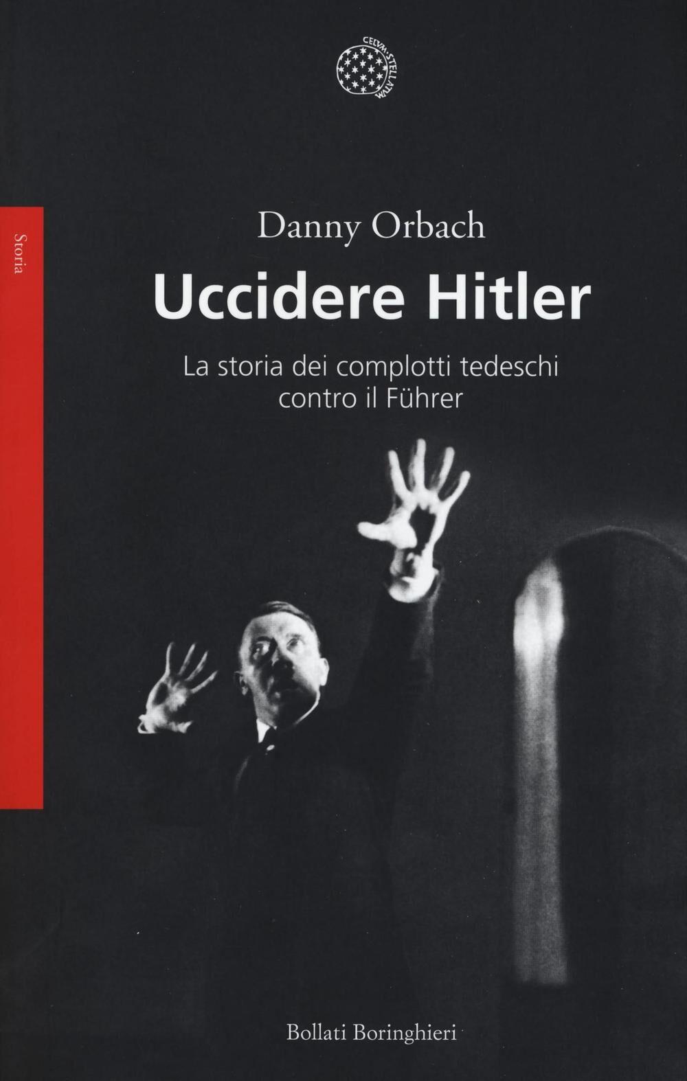 Uccidere Hitler. La storia dei complotti tedeschi contro il Führer