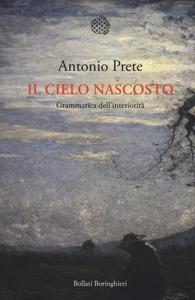 Libro Il cielo nascosto. Grammatica dell'interiorità Antonio Prete