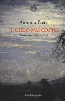 Il cielo nascosto. Grammatica dell'interiorità - Antonio Prete - copertina