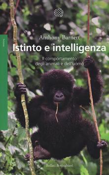 Istinto e intelligenza. Il comportamento degli animali e dell'uomo - Anthony Barnett - copertina