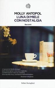 Foto Cover di Luna di miele con nostalgia, Libro di Molly Antopol, edito da Bollati Boringhieri