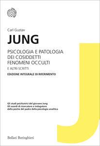 Foto Cover di Psicologia e patologia dei cosiddetti fenomeni occulti e altri scritti, Libro di Carl Gustav Jung, edito da Bollati Boringhieri