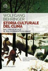 Libro Storia culturale del clima. Dall'era glaciale al riscaldamento globale Wolfgang Behringer