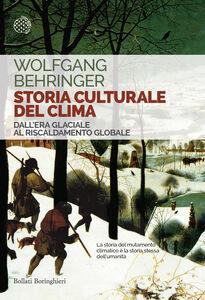 Foto Cover di Storia culturale del clima. Dall'era glaciale al riscaldamento globale, Libro di Wolfgang Behringer, edito da Bollati Boringhieri