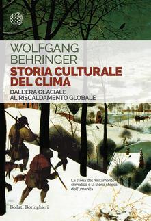 Storia culturale del clima. Dall'era glaciale al riscaldamento globale - Wolfgang Behringer - copertina