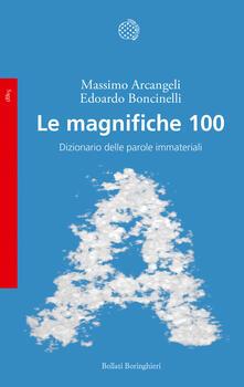 Le magnifiche 100. Dizionario delle parole immateriali - Massimo Arcangeli,Edoardo Boncinelli - copertina