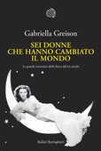 Libro Sei donne che hanno cambiato il mondo. Le grandi scienziate della fisica del XX secolo Gabriella Greison