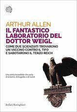 Libro Il fantastico laboratorio del dottor Weigl. Come due scienziati trovarono un vaccino contro il tifo e sabotarono il Terzo Reich Arthur Allen