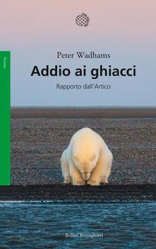 Addio ai ghiacci. Rapporto dall'Artico - Peter Wadhams - copertina
