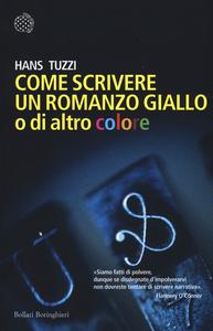 Libro Come scrivere un romanzo giallo o di altro colore Hans Tuzzi