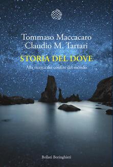 Storia del dove. Alla ricerca dei confini del mondo - Tommaso Maccacaro,Claudio M. Tartari - copertina