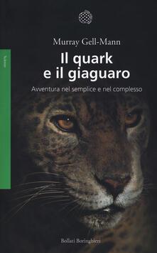 Il quark e il giaguaro. Avventura nel semplice e nel complesso - Murray Gell Mann - copertina