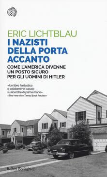 I nazisti della porta accanto. Come l'America divenne un porto sicuro per gli uomini di Hitler - Eric Lichtblau - copertina