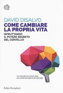 Come cambiare la propria vita (sfruttando il potere segreto del cervello) - David DiSalvo - copertina