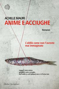 Libro Anime e acciughe. L'aldilà come non l'avreste mai immaginato Achille Mauri