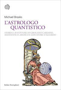 L' astrologo quantistico. Storia e avventure di Girolamo Cardano, matematico, medico e giocatore d'azzardo