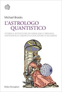 L' L' astrologo quantistico. Storia e avventure di Girolamo Cardano, matematico, medico e giocatore d'azzardo - Brooks Max - wuz.it