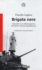 Libro Brigate nere. Mussolini e la militarizzazione del Partito fascista repubblicano Dianella Gagliani