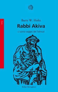 Rabbi Akiva. L'uomo saggio del Talmud - Barry W. Holtz - copertina