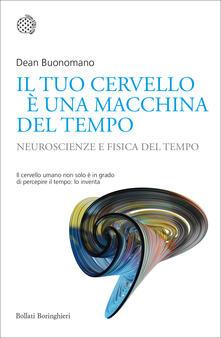 Il tuo cervello è una macchina del tempo. Neuroscienze e fisica del tempo - Dean Buonomano - copertina
