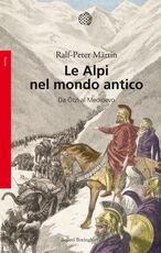 Libro Le Alpi nel mondo antico. Da Ötzi al Medioevo Ralph P. Märtin