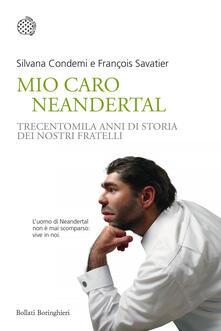 Mio caro Neanderthal. Trecentomila anni di storia dei nostri fratelli - Silvana Condemi,François Savatier - copertina