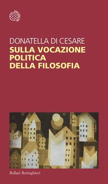 Sulla vocazione politica della filosofia - Donatella Di Cesare - copertina