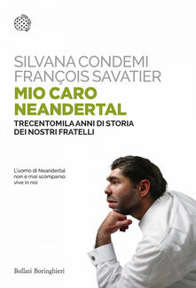 Mio caro Neanderthal. Trecentomila anni di storia dei nostri fratelli - Benoit Clarys,Susanna Bourlot,Silvana Condemi,François Savatier - ebook