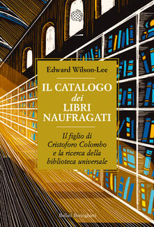 Ipabsantonioabatetrino.it Il catalogo dei libri naufragati. Il figlio di Cristoforo Colombo e la ricerca della biblioteca universale Image