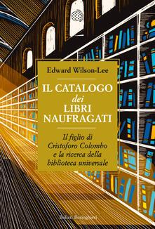 Il catalogo dei libri naufragati. Il figlio di Cristoforo Colombo e la ricerca della biblioteca universale - Susanna Bourlot,Edward Wilson-Lee - ebook