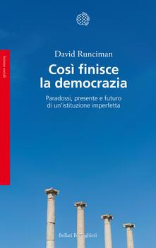 Così finisce la democrazia. Paradossi, presente e futuro di un'istituzione imperfetta - Francesca Pe',David Runciman - ebook