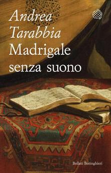 Madrigale senza suono - Andrea Tarabbia - ebook