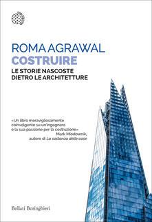 Costruire. Le strutture nascoste dietro le architetture - Roma Agrawal,Agliotti Alberto - ebook