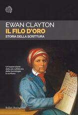 Libro Il filo d'oro. Storia della scrittura Ewan Clayton
