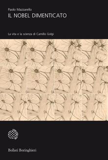 Il Nobel dimenticato. La vita e la scienza di Camillo Golgi - Paolo Mazzarello - copertina