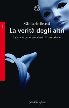 La verità degli altri. La scoperta del pluralismo in dieci storie - Giancarlo Bosetti - copertina