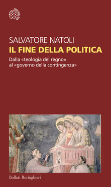 Il fine della politica. Dalla «teologia del regno» al «governo della contingenza» - Salvatore Natoli - ebook