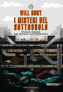 I misteri del sottosuolo. Storia umana del mondo sotterraneo - Will Hunt,Giuliana Olivero - ebook