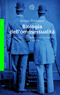 Biologia dell'omosessualità. Eterosessuali o omosessuali si nasce, non si diventa - Balthazart Jacques - wuz.it