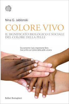 Colore vivo. Il significato biologico e sociale del colore della pelle - Agliotti Alberto,Nina Jablonski - ebook