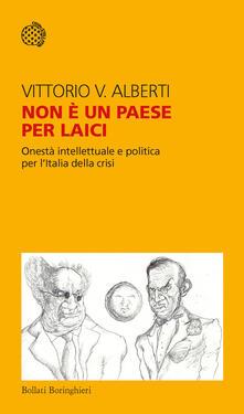 Non è un paese per laici. Onestà intellettuale e politica per l'Italia della crisi - Vittorio V. Alberti - copertina
